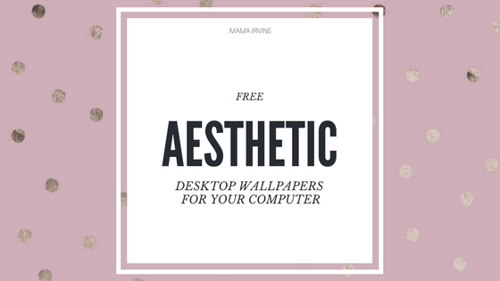 Free Aesthetic Desktop Wallpapers For Your Computer Mama Irvine